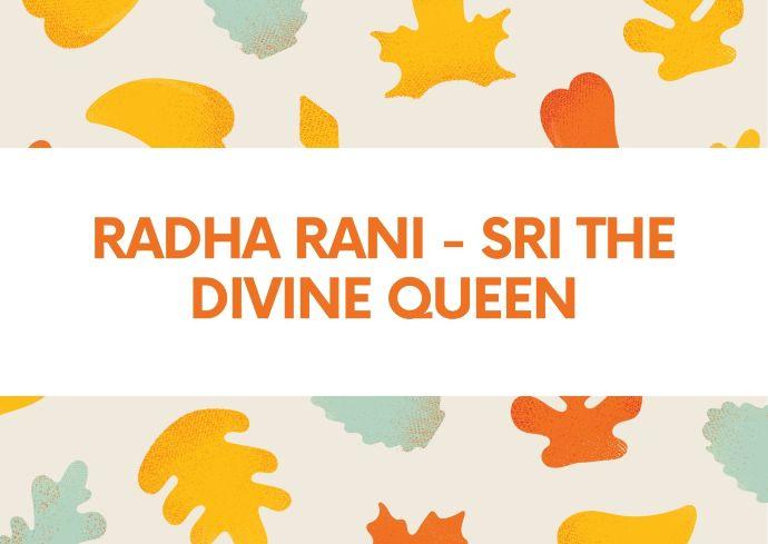Radha Rani - Sri the Divine Queen