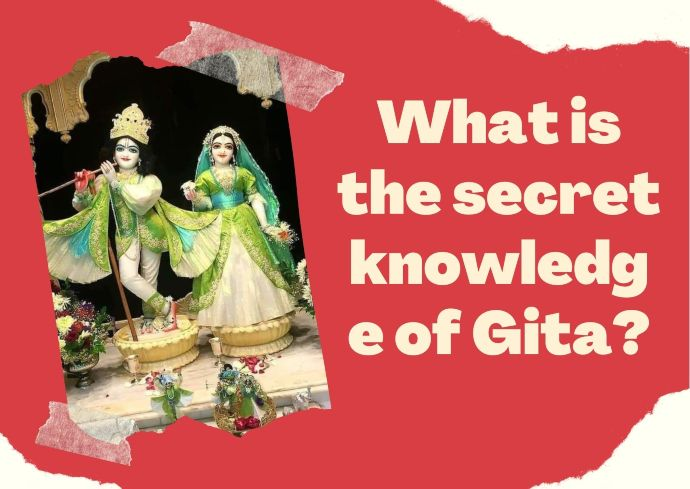 What is the secret knowledge of Gita?